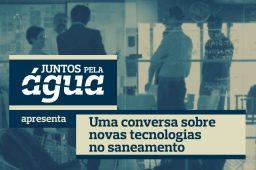 Conversa com Fernando Santos-Reis: Novas Tecnologias em Saneamento Básico